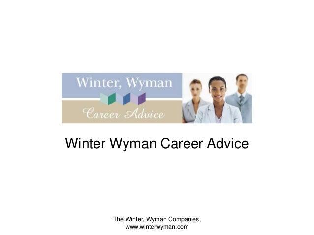 The Winter, Wyman Companies, www.winterwyman.com Winter Wyman Career Advice