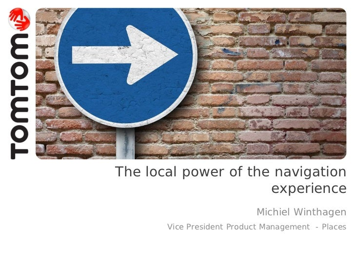 The local power of the navigation                      experience                           Michiel Winthagen       Vice P...