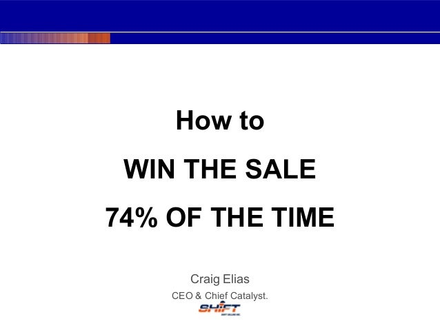 Craig Elias CEO & Chief Catalyst. How to WIN THE SALE 74% OF THE TIME