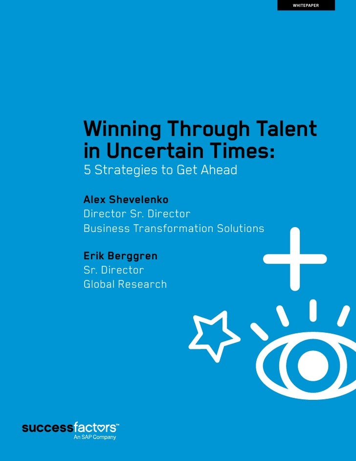 WHITEPAPERWinning Through Talentin Uncertain Times:5 Strategies to Get AheadAlex ShevelenkoD irector Sr. DirectorBusiness ...