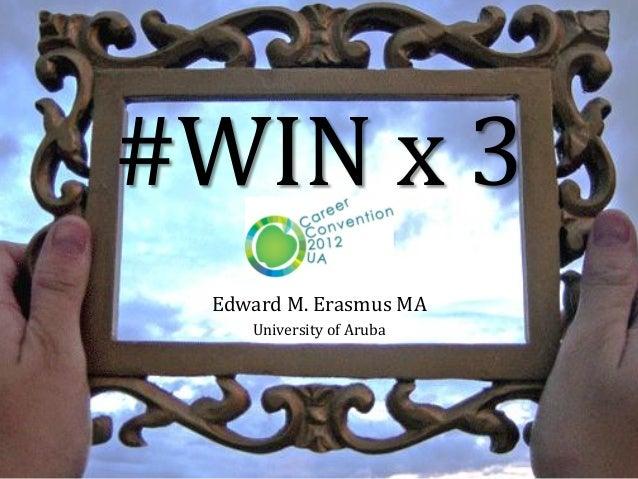 #WIN x 3 Edward M. Erasmus MA    University of Aruba