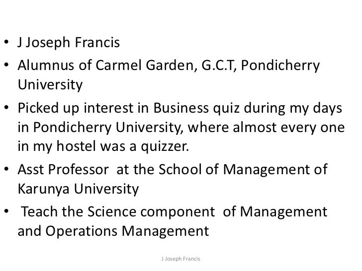J Joseph Francis<br />Alumnus of Carmel Garden, G.C.T, Pondicherry University<br />Picked up interest in Business quiz dur...