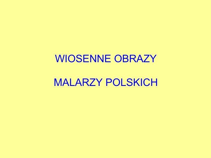 WIOSENNE OBRAZY MALARZY POLSKICH