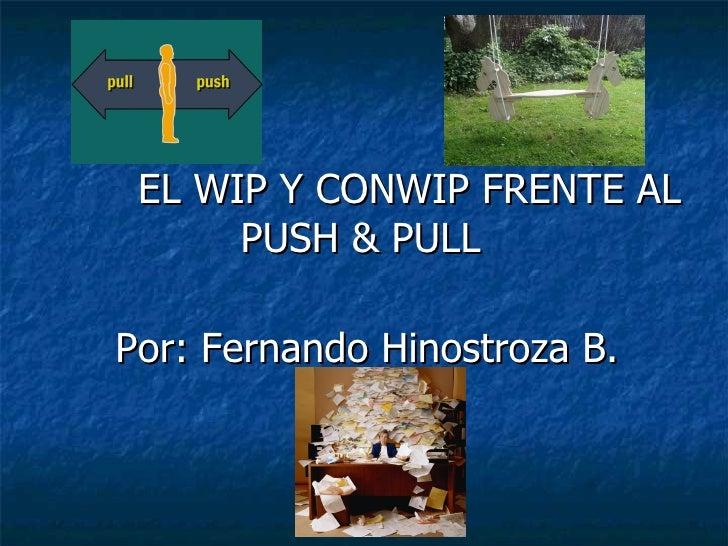 EL WIP Y CONWIP FRENTE AL PUSH & PULL  Por: Fernando Hinostroza B.