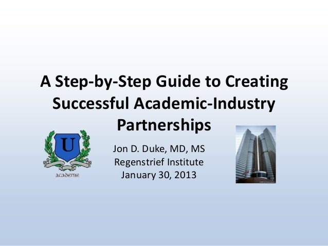 A Step-by-Step Guide to Creating Successful Academic-Industry Partnerships  U  Jon D. Duke, MD, MS Regenstrief Institute J...
