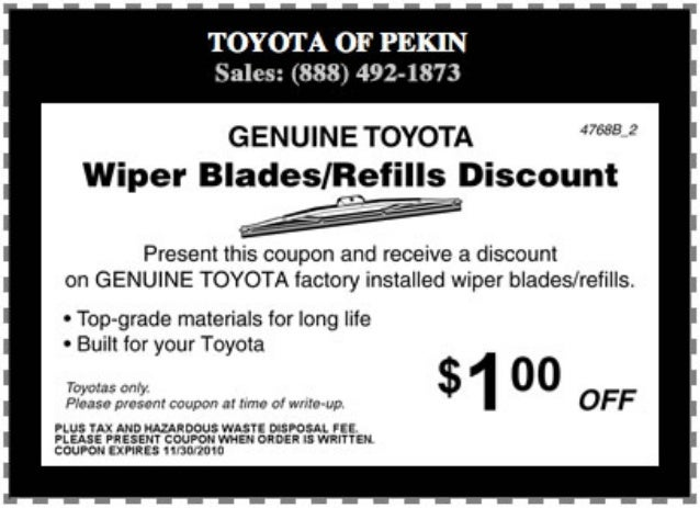 TOYOTA OF PEKIN Sales:  (888) 492-1873  GENUINE TOYOTA   Wiper Blades/ Refills Discount  Present this coupon and receive a...
