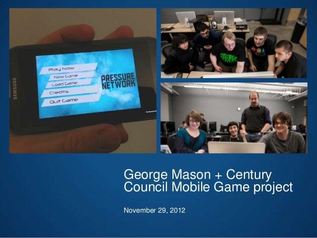 George Mason + CenturyCouncil Mobile Game projectNovember 29, 2012