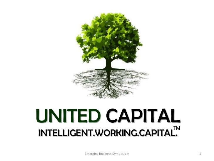 UNITED CAPITAL                         TMINTELLIGENT.WORKING.CAPITAL.         Emerging Business Symposium        1