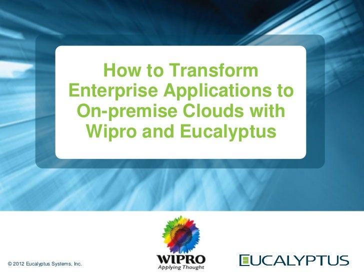 How to Transform Enterprise Applications to On-premise Clouds with Wipro and Eucalyptus