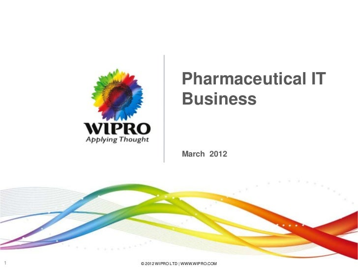 Pharmaceutical IT                     Business                     March 20121   © 2012 WIPRO LTD | WWW.WIPRO.COM