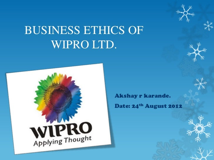 BUSINESS ETHICS OF    WIPRO LTD.             Akshay r karande.             Date: 24th August 2012