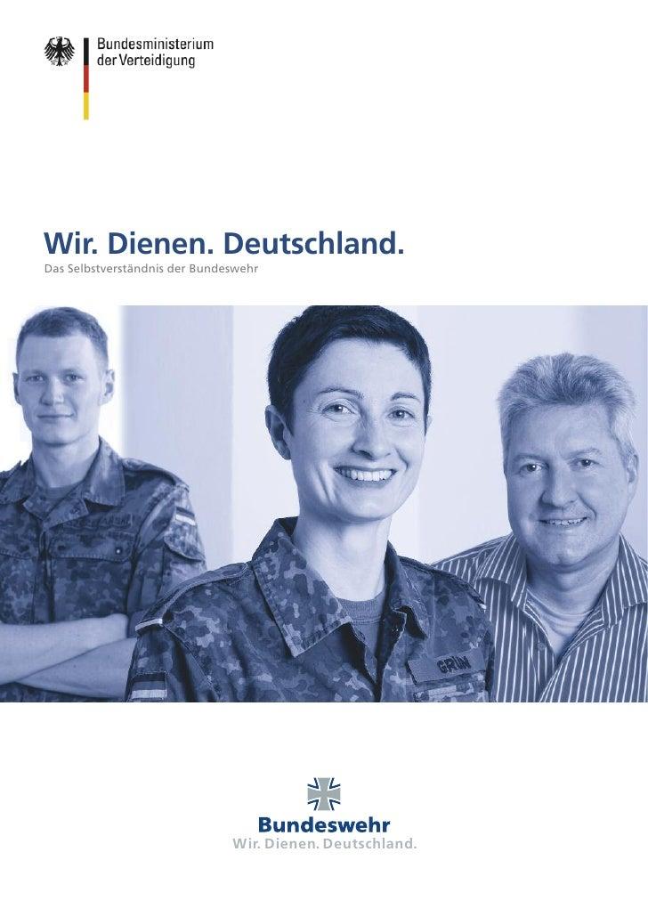Wir. Dienen. Deutschland.Das Selbstverständnis der Bundeswehr                                Bundeswehr                   ...