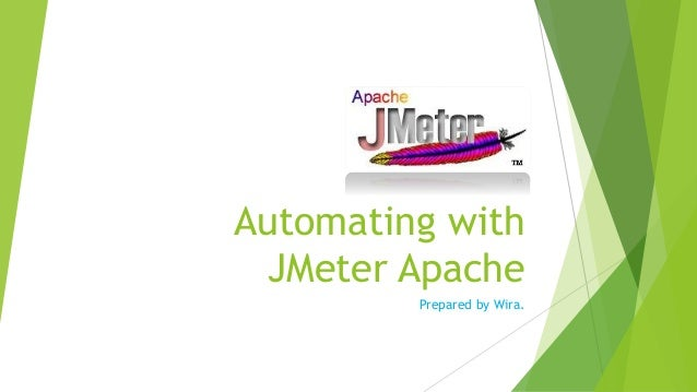 Automating withJMeter ApachePrepared by Wira.