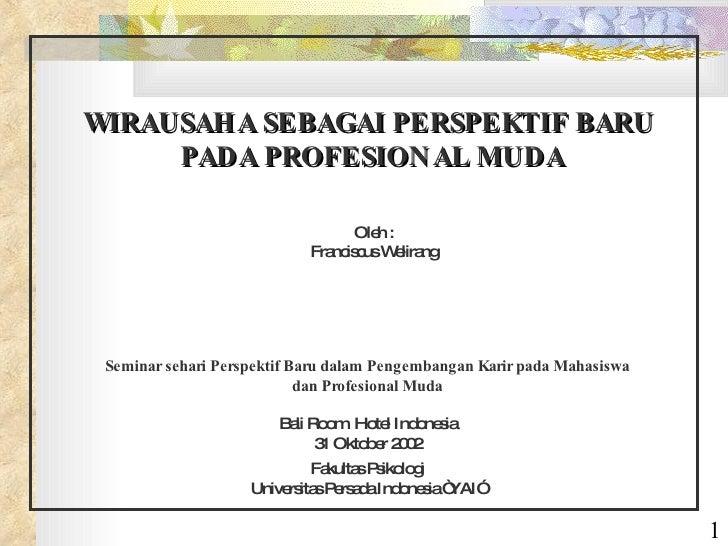 WIRAUSAHA SEBAGAI PERSPEKTIF BARU      PADA PROFESION AL MUDA                                    Ole :                    ...