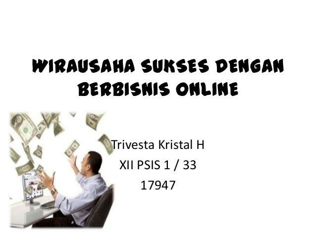 WIRAUSAHA SUKSES DENGAN BERBISNIS ONLINE Trivesta Kristal H XII PSIS 1 / 33 17947
