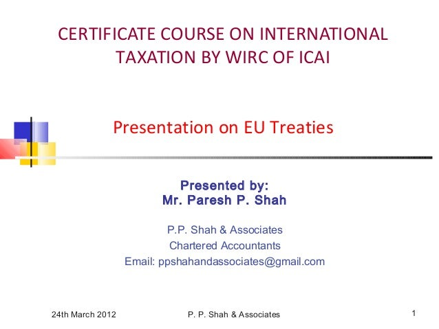 24th March 2012 P. P. Shah & Associates 1 CERTIFICATE COURSE ON INTERNATIONAL TAXATION BY WIRC OF ICAI Presentation on EU ...