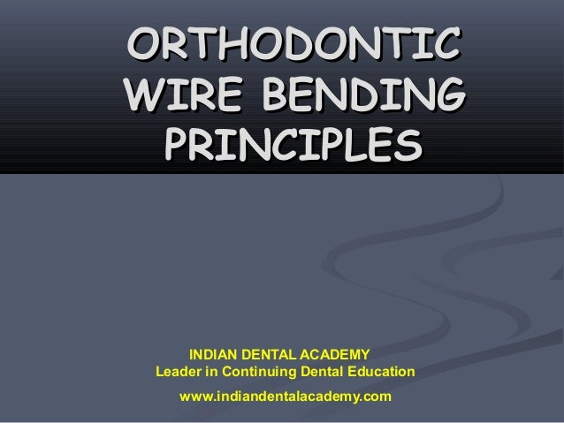 ORTHODONTICWIRE BENDING PRINCIPLES     INDIAN DENTAL ACADEMY Leader in Continuing Dental Education    www.indiandentalacad...