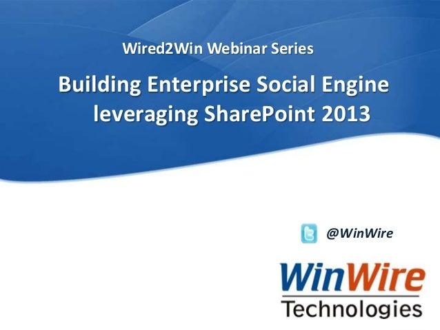 Wired2Win webinar Building Enterprise Social Engine Leveraging SharePoint 2013