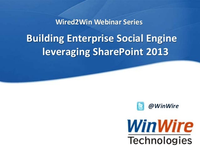 Wired2Win Webinar Series              Building Enterprise Social Engine                 leveraging SharePoint 2013        ...