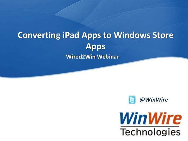 WinWire webinar: Converting iPad apps to Windows Store apps