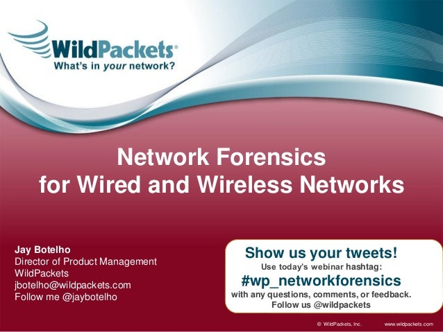 Network Forensics for Wired and Wireless Networks Jay Botelho Director of Product Management WildPackets jbotelho@wildpack...