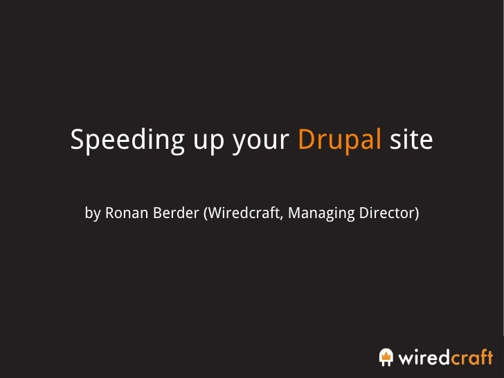 Speeding up your  Drupal  site by Ronan Berder (Wiredcraft, Managing Director)