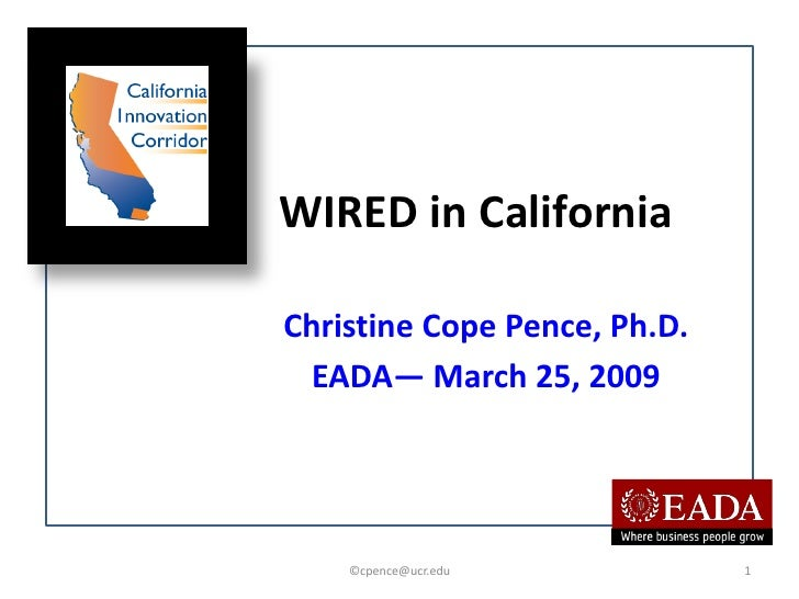 WIRED in California  Christine Cope Pence, Ph.D.   EADA― March 25, 2009         ©cpence@ucr.edu           1