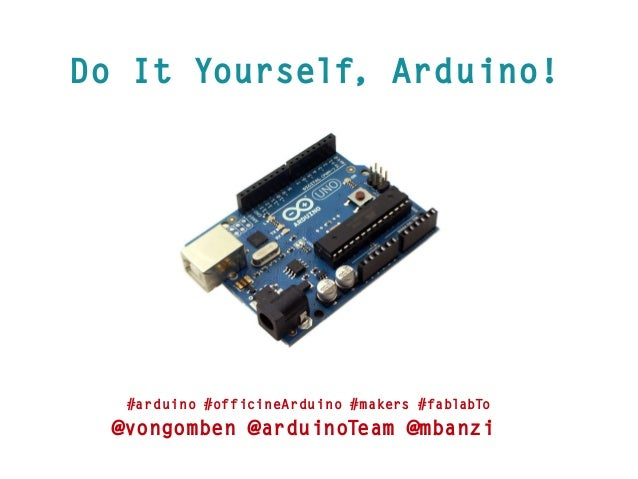 Do It Yourself, Arduino! #arduino #officineArduino #makers #fablabTo @vongomben @arduinoTeam @mbanzi