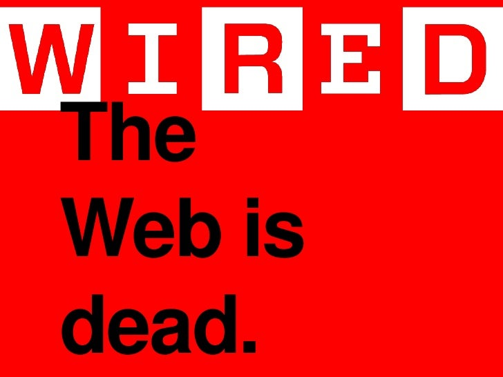 Wired the web is dead