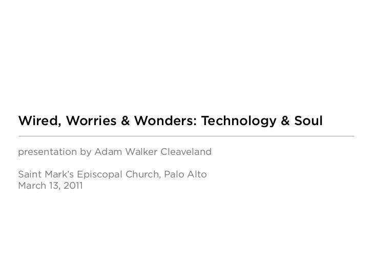 Wired, Worries & Wonders: Technology & Soulpresentation by Adam Walker CleavelandSaint Mark's Episcopal Church, Palo AltoM...