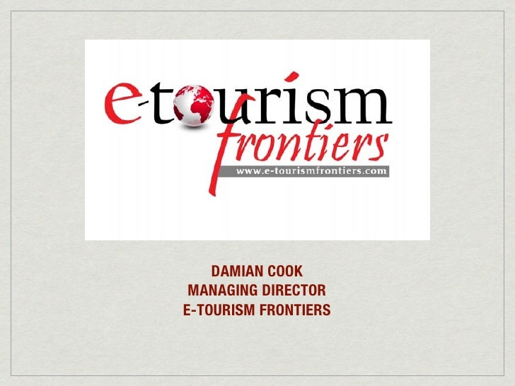 DAMIAN COOK  MANAGING DIRECTOR E-TOURISM FRONTIERS