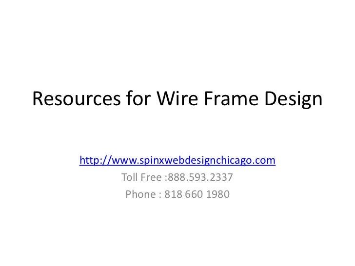 Resources for Wire Frame Design     http://www.spinxwebdesignchicago.com             Toll Free :888.593.2337              ...