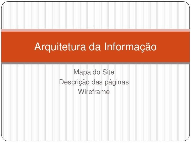 Mapa do Site<br />Descrição das páginas<br />Wireframe<br />Arquitetura da Informação<br />