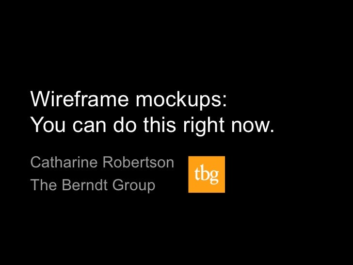 Wireframe mockups:You can do this right now.Catharine RobertsonThe Berndt Group