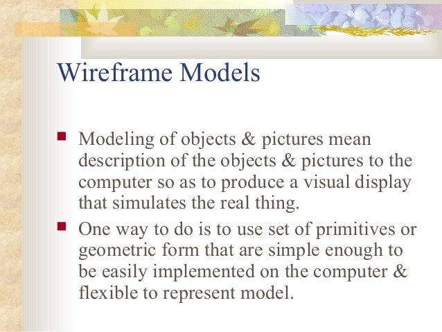Wireframe Models   Modeling of objects & pictures mean    description of the objects & pictures to the    computer so as ...