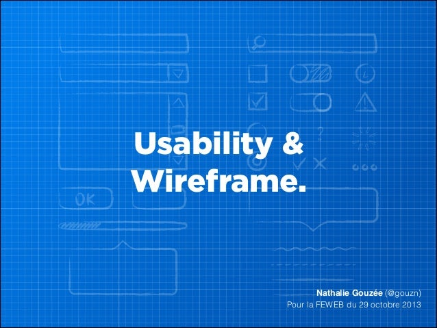 Usability & Wireframe.    Nathalie Gouzée (@gouzn) Pour la FEWEB du 29 octobre 2013