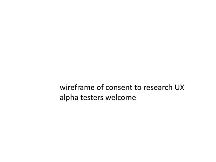 wireframe of consent to research UX<br />alpha testers welcome<br />