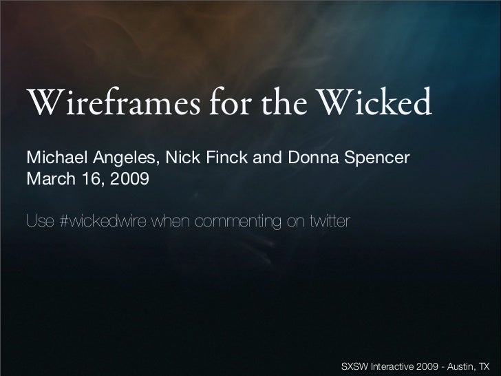 Wireframes for the Wicked Michael Angeles, Nick Finck and Donna Spencer March 16, 2009  Use #wickedwire when commenting on...