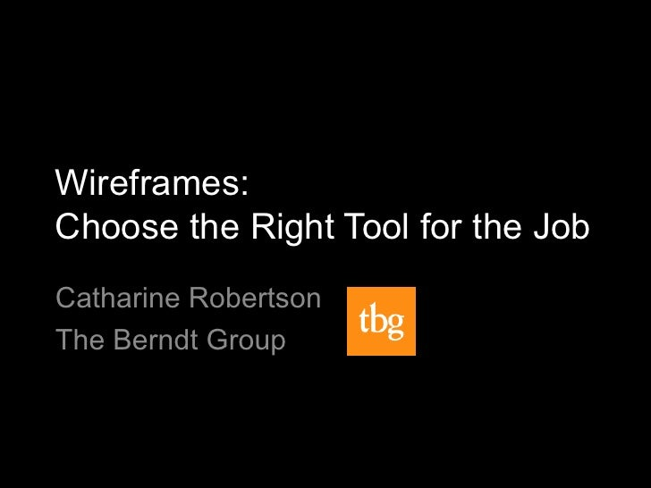 Wireframes:Choose the Right Tool for the JobCatharine RobertsonThe Berndt Group