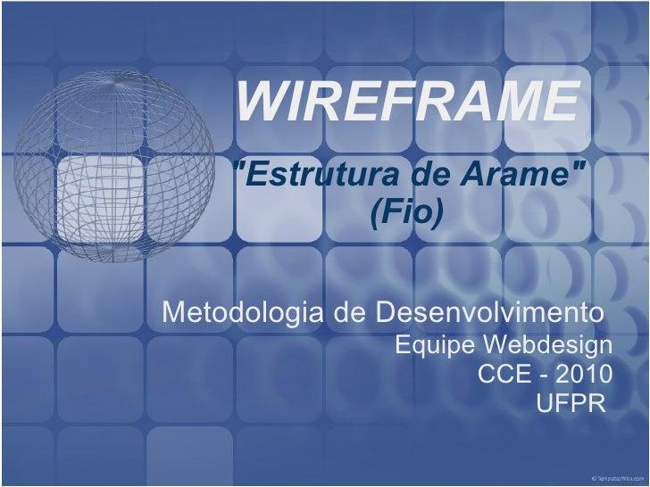"""WIREFRAME """"Estrutura de Arame"""" (Fio) Metodologia de Desenvolvimento  Equipe Webdesign CCE - 2010 UFPR"""