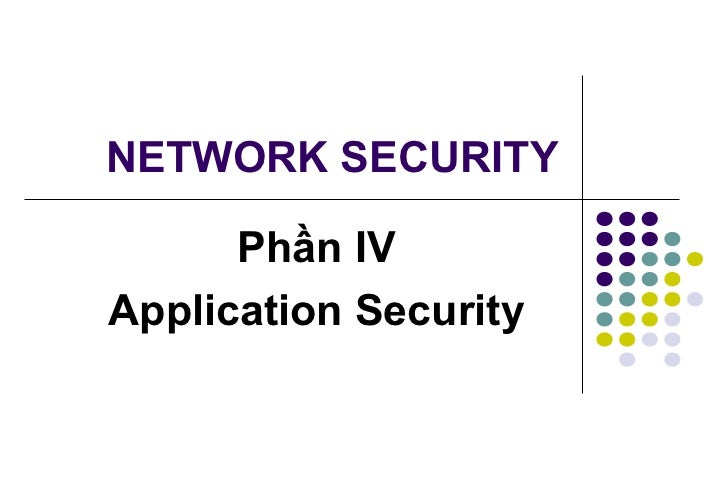 NETWORK SECURITY      Phần IVApplication Security
