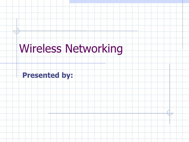 Wireless Networking Presented by: