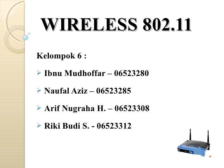 WIRELESS 802.11 <ul><li>Kelompok 6 : </li></ul><ul><li>Ibnu Mudhoffar – 06523280 </li></ul><ul><li>Naufal Aziz – 06523285 ...