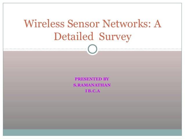 PRESENTED BYS.RAMANATHANI B.C.AWireless Sensor Networks: ADetailed Survey