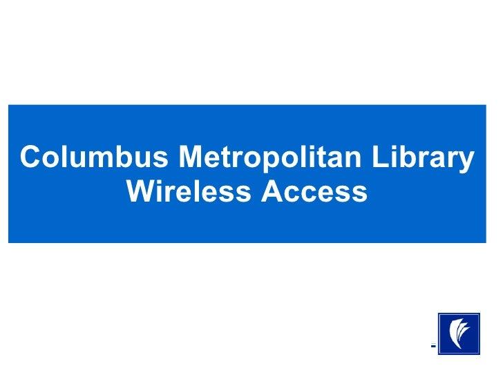 Columbus Metropolitan Library       Wireless Access