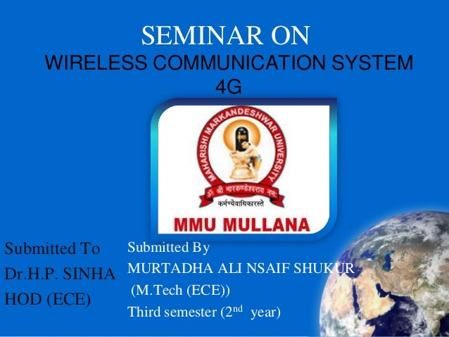 SEMINAR ON WIRELESS COMMUNICATION SYSTEM 4G Submitted By MURTADHA ALI NSAIF SHUKUR (M.Tech (ECE)) Third semester (2nd year...