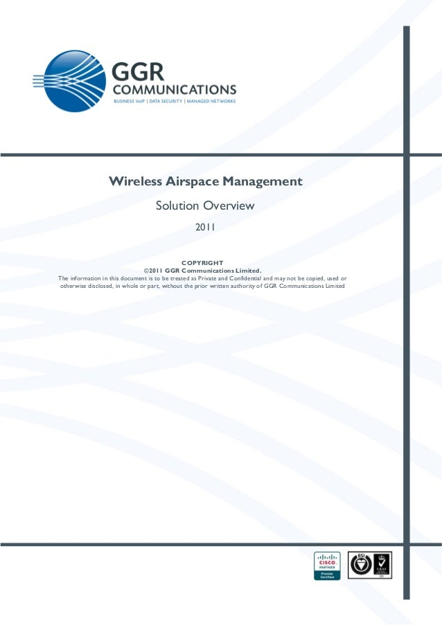 Wireless Airspace Management Solution Overview 2011    COPYRIGHT ©2011 GGR Communications Limited. The information in ...