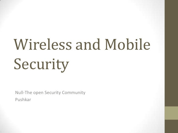 Wireless and Mobile Security<br />Null-The open Security Community<br />Pushkar<br />