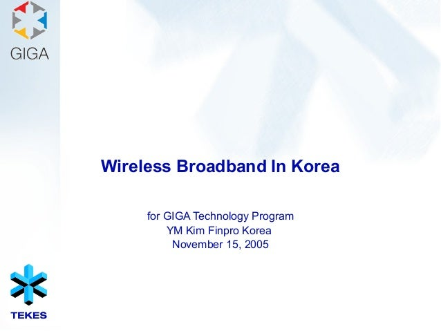 Wireless Broadband In Korea for GIGA Technology Program YM Kim Finpro Korea November 15, 2005
