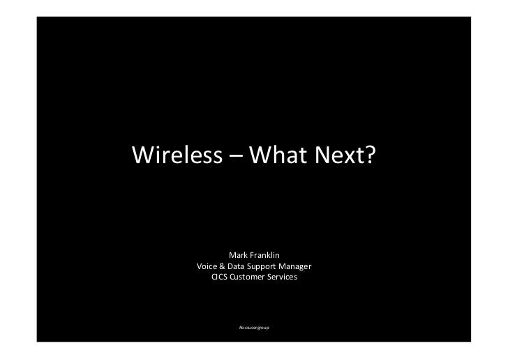 Wireless – What Next?                       Mark Franklin         Voice & Data Support Manager      ...